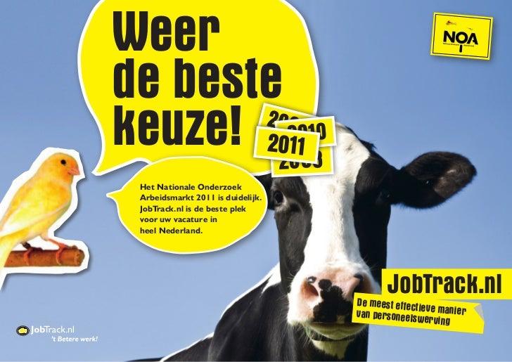 Weerde bestekeuze! 202210100180       2006  Het Nationale Onderzoek  Arbeidsmarkt 2011 is duidelijk.  JobTrack.nl is de be...