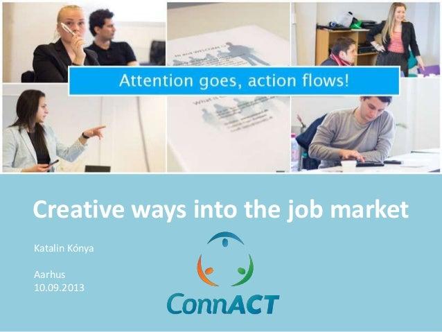 Creative ways into the job market Katalin Kónya Aarhus 10.09.2013