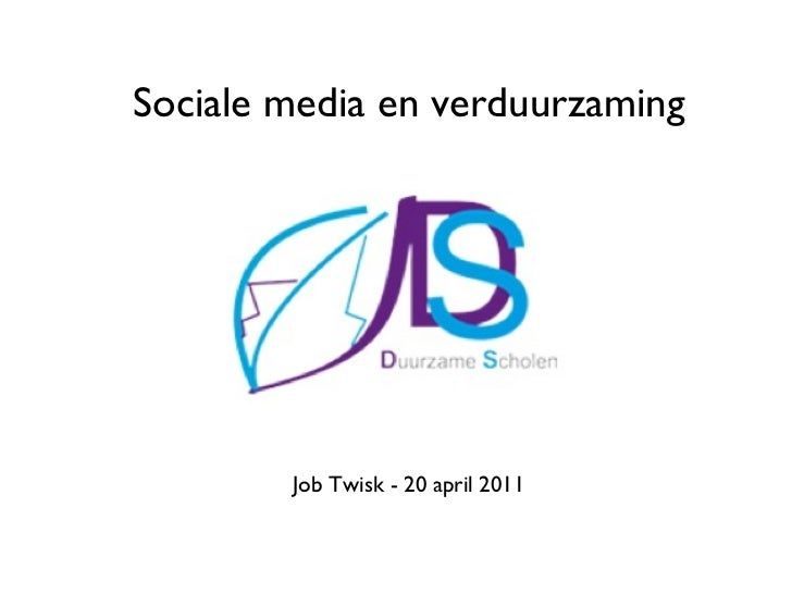Sociale media en verduurzaming <ul><li>Job Twisk - 20 april 2011 </li></ul>