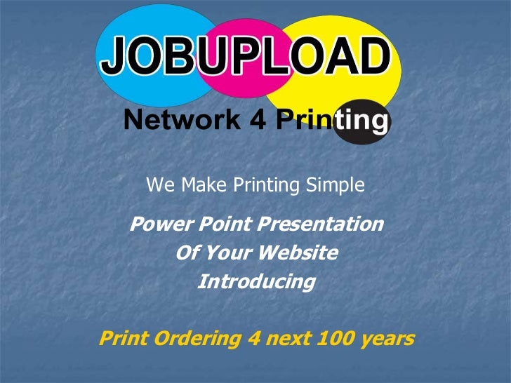 We Make Printing Simple<br />Power Point Presentation<br />Of Your Website<br />Introducing<br />Print Ordering 4 next 100...