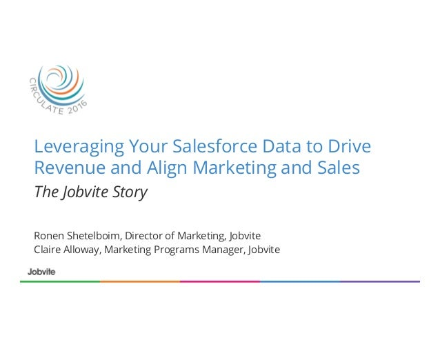 Leveraging Your Salesforce Data to Drive Revenue and Align Marketing and Sales Ronen Shetelboim, Director of Marketing, Jo...