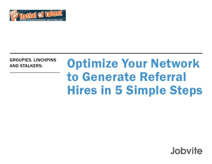 Groupies, Linchpins and Stalkers: Optimize Your Network to Generate Referral Hires in 5 Simple Steps