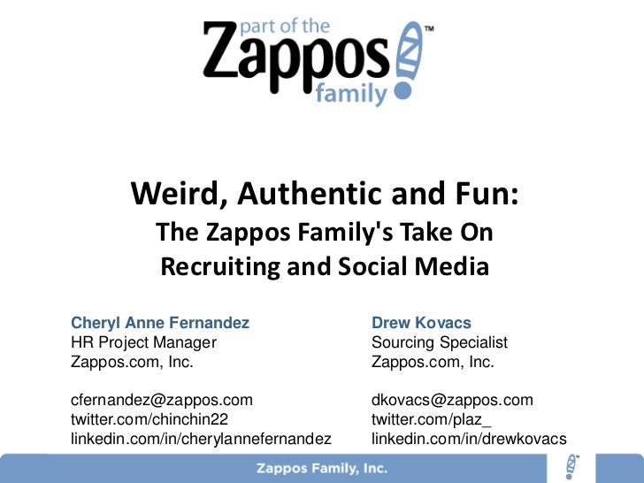 Weird, Authentic and Fun:           The Zappos Familys Take On           Recruiting and Social MediaCheryl Anne Fernandez ...