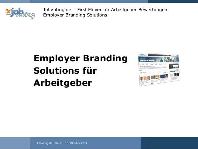 Jobvoting.de | Berlin | 15. Oktober 2014 Jobvoting.de – First Mover für Arbeitgeber Bewertungen Employer Branding Solution...