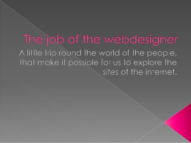  What does a webdesigner in the main?  What does he have to know and what else should he know?  How can one become a we...