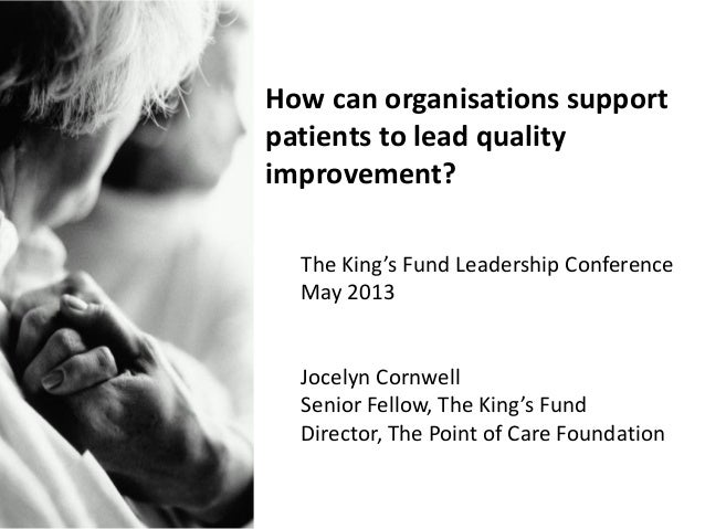 How can organisations supportpatients to lead qualityimprovement?The King's Fund Leadership ConferenceMay 2013Jocelyn Corn...