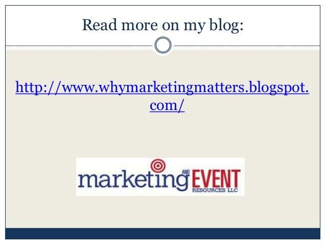 Read more on my blog: http://www.whymarketingmatters.blogspot. com/