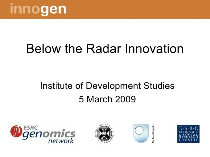 Below the Radar Innovation Institute of Development Studies 5 March 2009