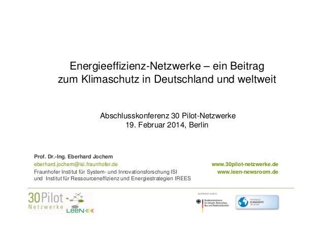 Energieeffizienz-Netzwerke – ein Beitrag zum Klimaschutz in Deutschland und weltweit Abschlusskonferenz 30 Pilot-Netzwerke...