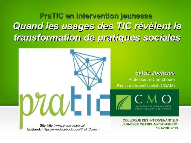 PraTIC en intervention jeunesseQuand les usages des TIC révèlent latransformation de pratiques sociales                   ...
