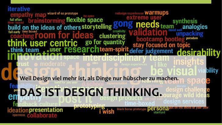 Weil Design viel mehr ist, als Dinge nur hübscher zu machen. DAS IST DESIGN THINKING.