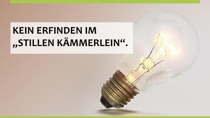 """KEIN ERFINDEN IM """"STILLEN KÄMMERLEIN""""."""