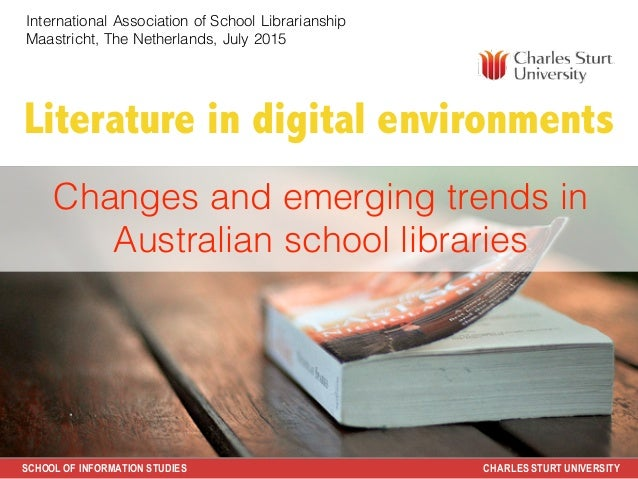 SCHOOL OF INFORMATION STUDIES CHARLES STURT UNIVERSITY Literature in digital environments Judy O'Connell Key Advisor Futur...