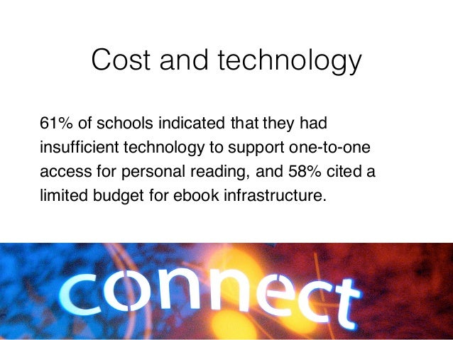 61% of schools indicated that they had insufficient technology to support one-to-one access for personal reading, and 58% ...