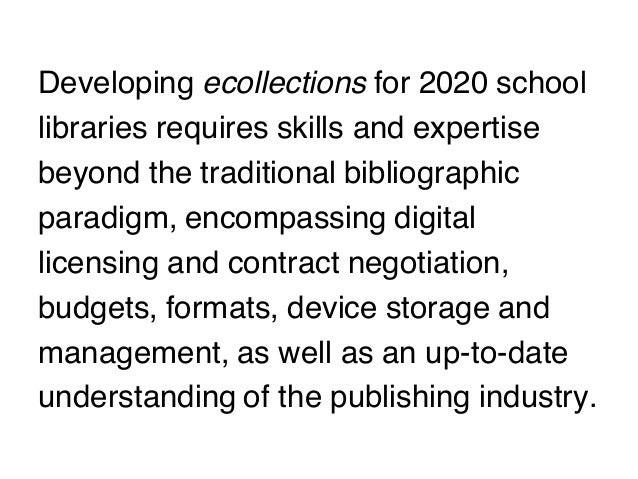 Developing ecollections for 2020 school libraries requires skills and expertise beyond the traditional bibliographic parad...