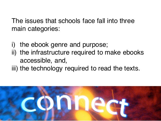 The issues that schools face fall into three main categories: i) the ebook genre and purpose; ii) the infrastructure requi...
