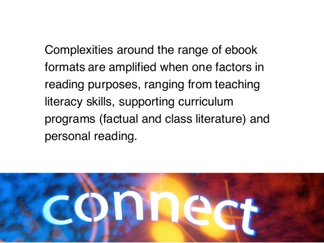 Complexities around the range of ebook formats are amplified when one factors in reading purposes, ranging from teaching l...