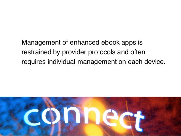 Management of enhanced ebook apps is restrained by provider protocols and often requires individual management on each dev...