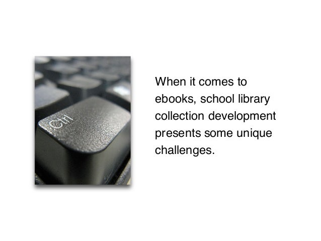 When it comes to ebooks, school library collection development presents some unique challenges.