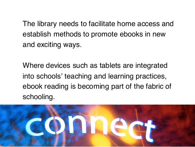 The library needs to facilitate home access and establish methods to promote ebooks in new and exciting ways. Where device...