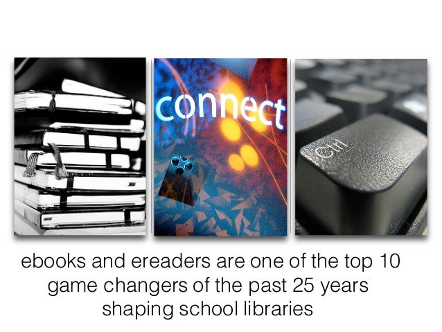 ebooks and ereaders are one of the top 10 game changers of the past 25 years shaping school libraries