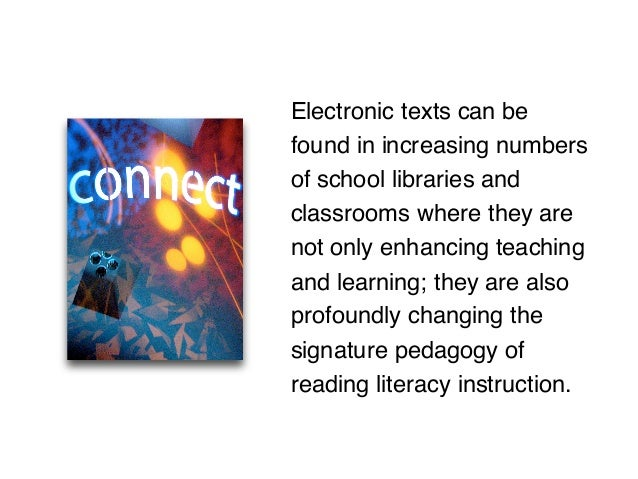 Electronic texts can be found in increasing numbers of school libraries and classrooms where they are not only enhancing t...