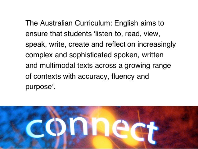 The Australian Curriculum: English aims to ensure that students 'listen to, read, view, speak, write, create and reflect o...
