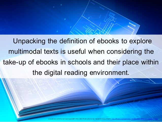 Unpacking the definition of ebooks to explore  multimodal texts is useful when considering the  take-up of...