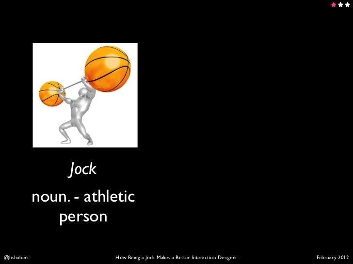 How Being a Jock Makes a Better Interaction Designer Slide 2