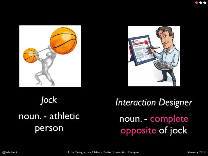 How Being a Jock Makes a Better Interaction Designer Slide 3