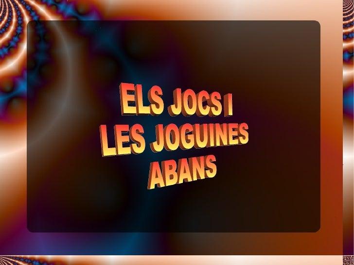 ELS JOCS I  LES JOGUINES ABANS