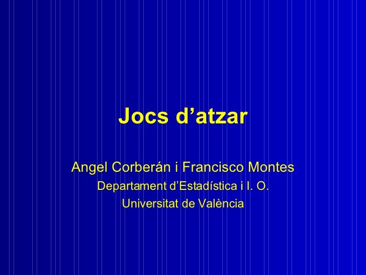 Jocs d'atzar Angel Corberán i Francisco Montes Departament d'Estadística i I. O. Universitat de València