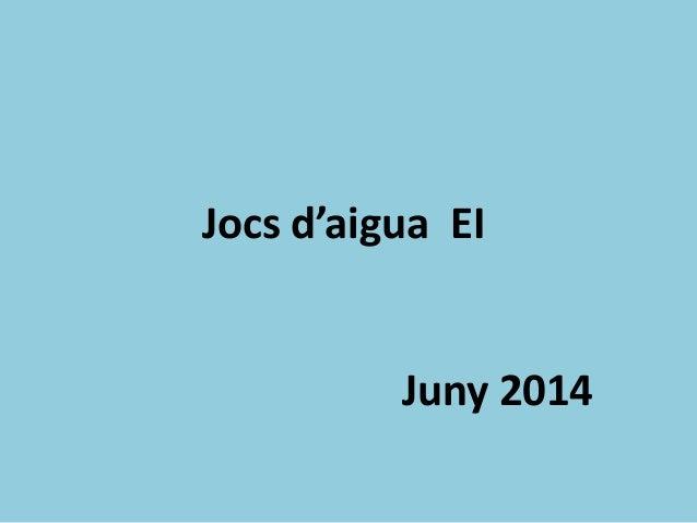 Jocs d'aigua EI Juny 2014