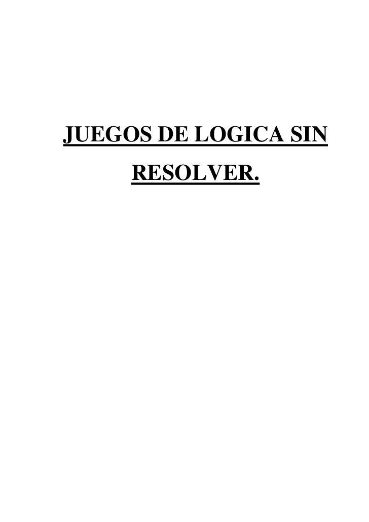 JUEGOS DE LOGICA SIN      RESOLVER.