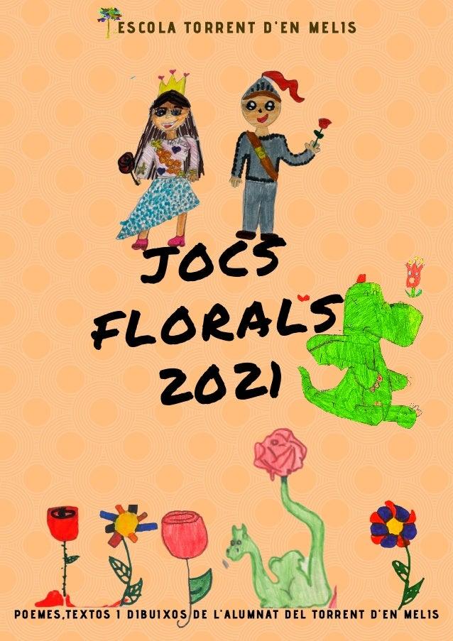 JOCS FLORALS 2021 P O E M E S , T E X T O S I D I B U I X O S D E L ' A L U M N A T D E L T O R R E N T D ' E N M E L I S ...