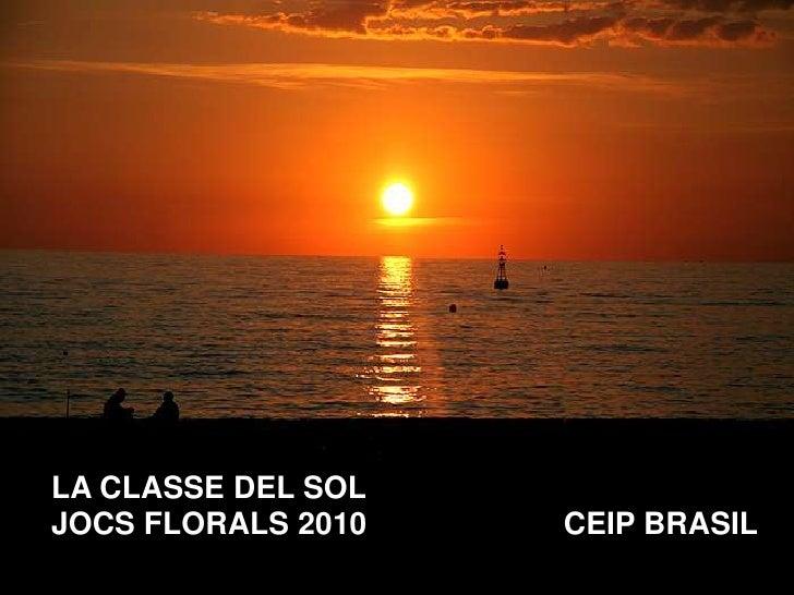 LA CLASSE DEL SOL JOCS FLORALS 2010   CEIP BRASIL