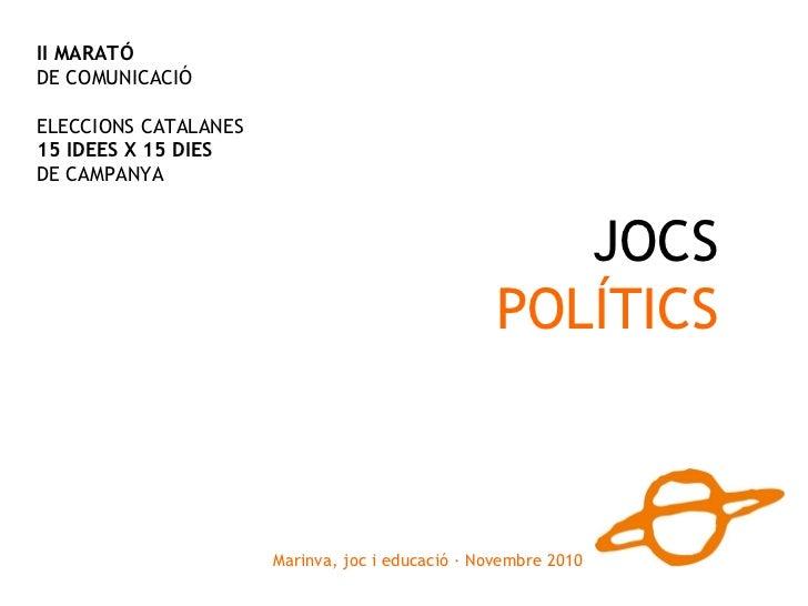 Marinva, joc i educació · Novembre 2010 JOCS POLÍTICS II MARATÓ DE COMUNICACIÓ ELECCIONS CATALANES 15 IDEES X 15 DIES DE C...