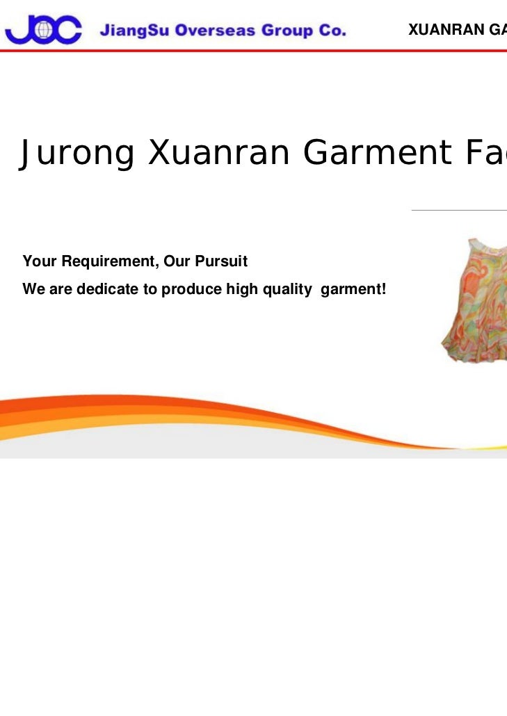 XUANRAN GARMENTJurong Xuanran Garment FactoryYour Requirement, Our PursuitWe are dedicate to produce high quality garment!