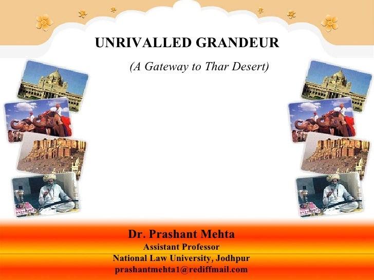 UNRIVALLED GRANDEUR   (A Gateway to Thar Desert) Dr. Prashant Mehta Assistant Professor National Law University, Jodhpur [...
