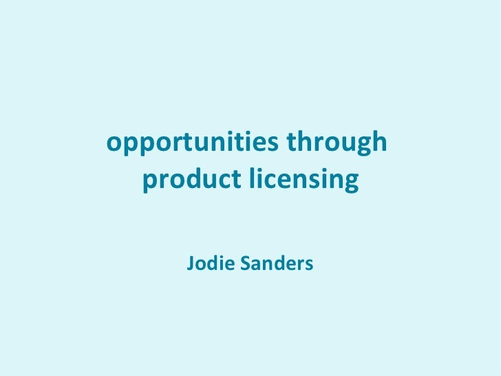opportunities through  product licensing Jodie Sanders