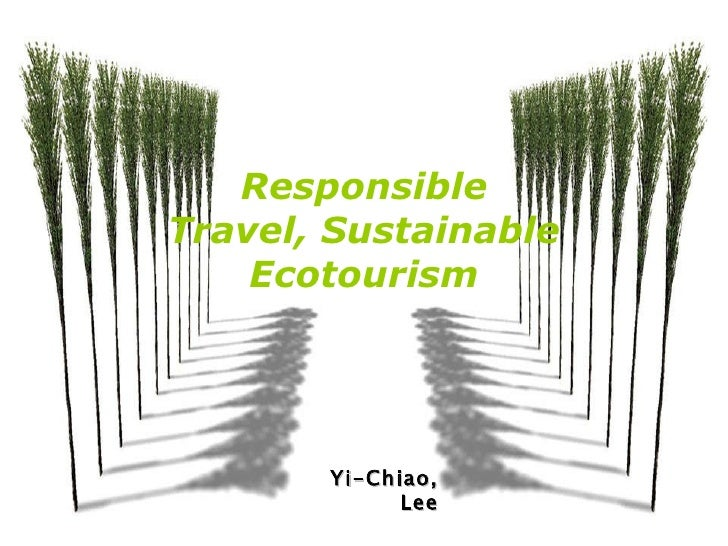 Responsible Travel,   Sustainable Ecotourism Yi-Chiao, Lee