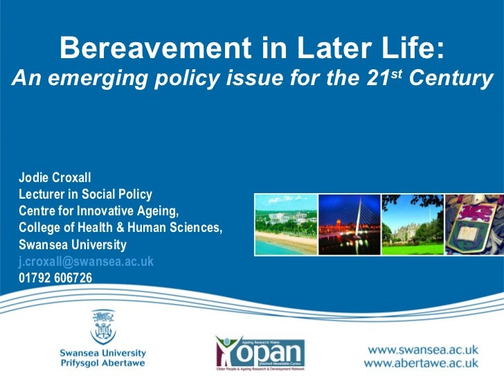 Bereavement in Later Life: An emerging policy issue for the 21 st  Century Jodie Croxall Lecturer in Social Policy Centre ...