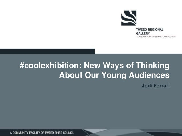 #coolexhibition: New Ways of Thinking About Our Young Audiences Jodi Ferrari