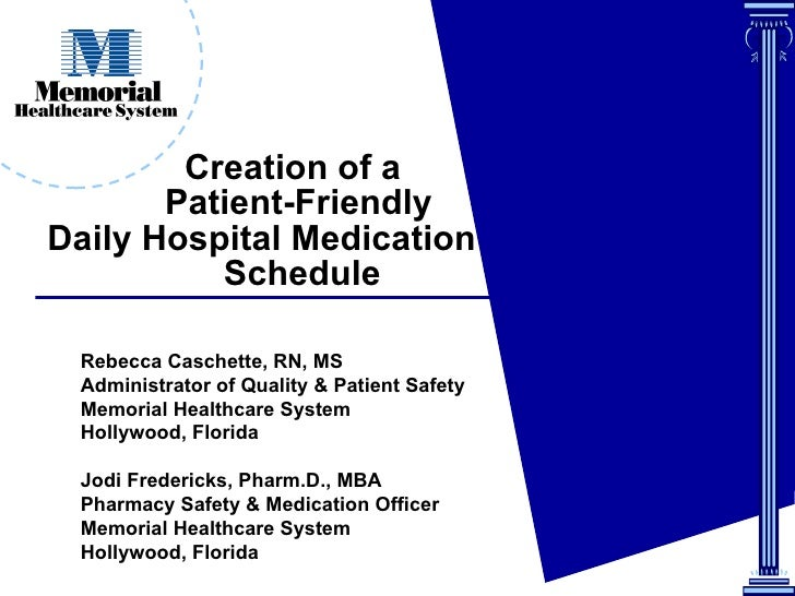 Creation of a    Patient-Friendly   Daily Hospital Medication    Schedule Rebecca Caschette, RN, MS  Administrator of Qual...