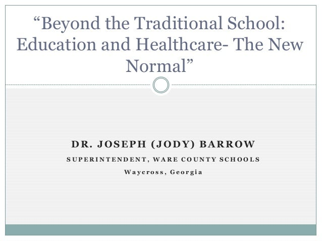 """""""Beyond the Traditional School:Education and Healthcare- The New             Normal""""      DR. JOSEPH (JODY) BARROW     SUP..."""