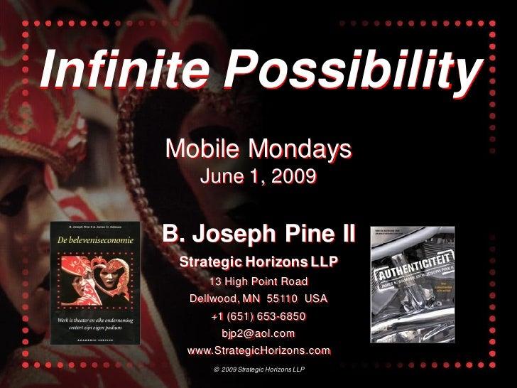 Infinite Possibility      Mobile Mondays          June 1, 2009       B. Joseph Pine II       Strategic Horizons LLP       ...
