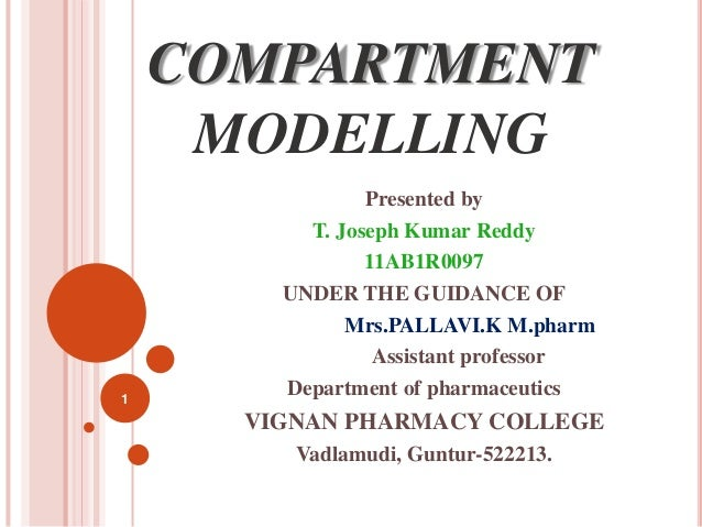 COMPARTMENT  MODELLING  Presented by  T. Joseph Kumar Reddy  11AB1R0097  UNDER THE GUIDANCE OF  Mrs.PALLAVI.K M.pharm  Ass...