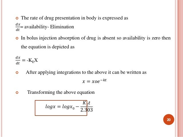  The rate of drug presentation in body is expressed as  푑푥  = availability- Elimination  푑푡   In bolus injection absorpt...
