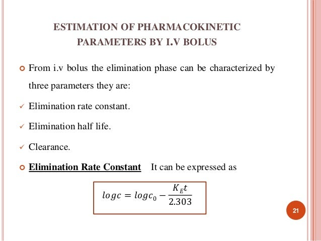 ESTIMATION OF PHARMACOKINETIC  PARAMETERS BY I.V BOLUS   From i.v bolus the elimination phase can be characterized by  th...