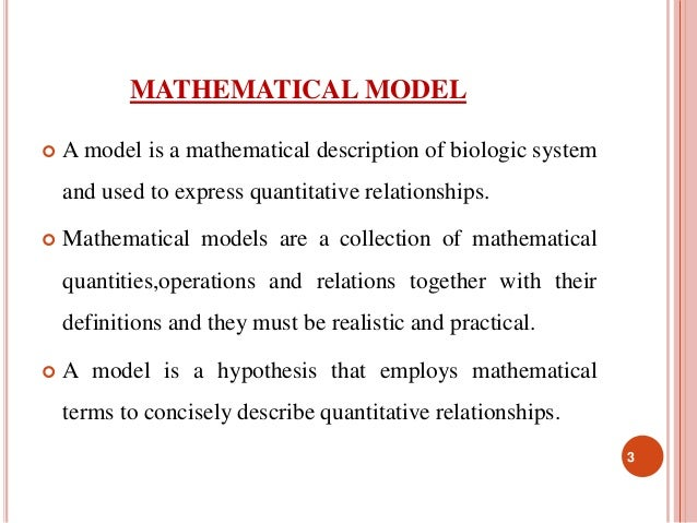 MATHEMATICAL MODEL   A model is a mathematical description of biologic system  and used to express quantitative relations...